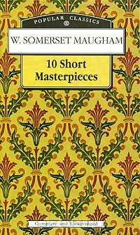 W. Somerset Maugham: 10 Short Masterpieces