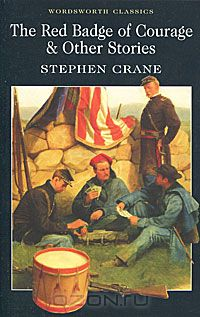 Stephen Crane: The Red Badge of Courage & Other Stories