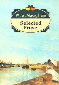 W. S. Maugham: W. S. Maugham. Selected Prose