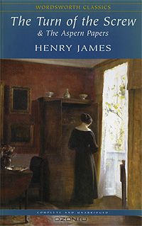 Henry James: The Turn of the Screw & The Aspern Papers