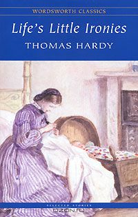 Thomas Hardy: Life`s Little Ironies