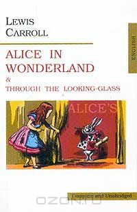 Lewis Carroll: Alice in Wonderland & Through the Looking-Glass