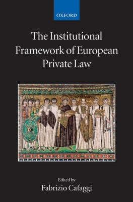Fabrizio Cafaggi: The Institutional Framework of European Private Law