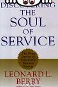 Leonard L. Berry: Discovering the Soul of Service. The Nine Drivers of Sustainable Business Success